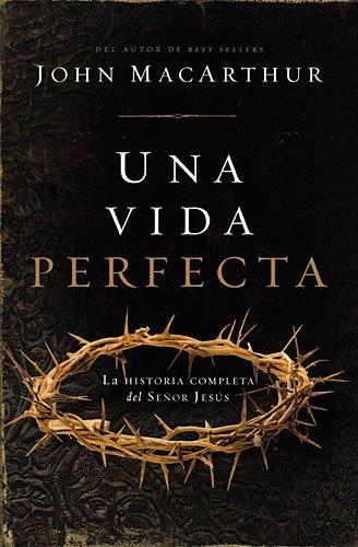 Una Vida Perfecta: La Historia Completa del Senor Jesus = One Perfect Life