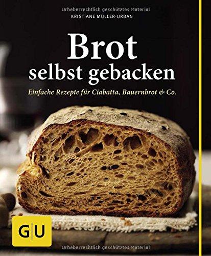 Brot selbst gebacken: Einfache Rezepte für Bauernbrot, Ciabatta & Co