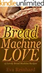 Bread Machine Love: 15 Lovely Bread M...