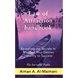 Law of Attraction Handbook: Revealing the Secrets to Manifest Your Desires Instantly to Success ~ Aiman A. Al-Maimani
