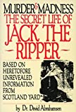 Murder and Madness: Secret Life of Jack the Ripper