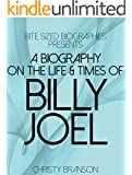 A Biography On The Life & Times of Billy Joel (Bite Sized Biographies Book 1)