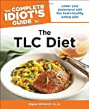 img - for By M.S., R.D., Diane A. Welland The Complete Idiot's Guide to the TLC Diet (Idiot's Guides) (1st Edition) book / textbook / text book