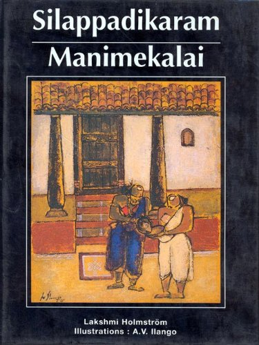 Silappadikaram and Manimekalai  (Illustrated in Colour) (Illustrated Classics (Indian)), by LAKSHMI HOLMSTROM