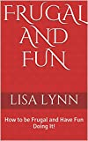 img - for Frugal and Fun: How to be Frugal and Have Fun Doing It! book / textbook / text book