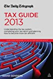 img - for The Daily Telegraph Tax Guide 2013: Understanding the Tax System, Completing Your Tax Return and Planning How to Become More Tax Efficient book / textbook / text book