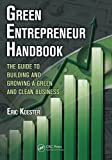 Green Entrepreneur Handbook: The Guide to Building and Growing a Green and Clean Business (What Every Engineer Should Know)