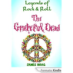Legends of Rock & Roll - The Grateful Dead (English Edition)
