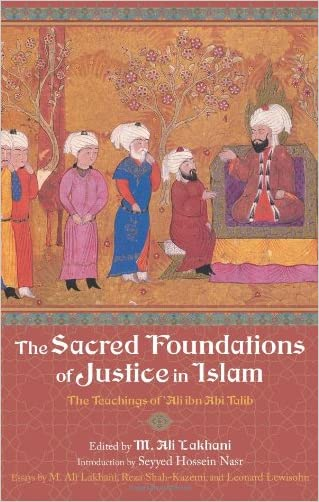 The Sacred Foundations of Justice in Islam: The Teachings of 'Ali ibn Abi Talib (Perennial Philosophy)