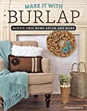Make It with Burlap: Rustic Chic Home Decor and More