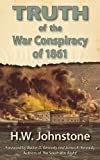 img - for The Truth of the War Conspiracy of 1861 book / textbook / text book