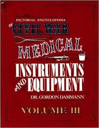Pictorial Encyclopedia of Civil War Medical Instruments and Equipment, Vol. 3