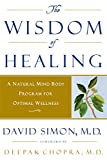 The Wisdom of Healing: A Natural Mind Body Program for Optimal Wellness (0609802143) by David Simon