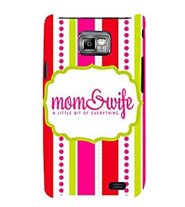 Mom & Wife 3D Hard Polycarbonate Designer Back Case Cover for Samsung Galaxy S2 :: Samsung Galaxy S2 i9100