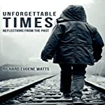 Unforgettable Times: Reflections from the Past | Richard Watts