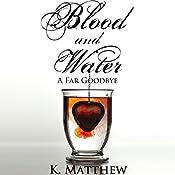A Far Goodbye: Blood and Water | K. Matthew