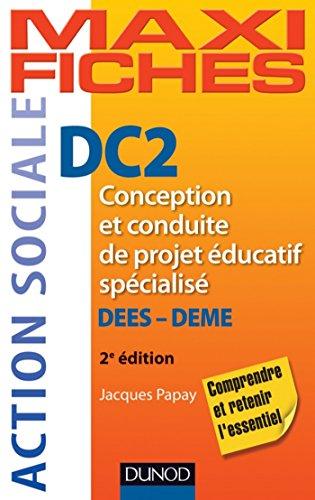 Maxi Fiches. DC2 Conception et conduite de projet éducatif spécialisé, DEES-DEME
