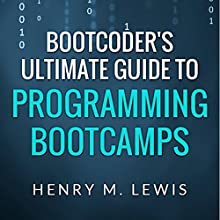 BootCoder's Ultimate Guide to Programming Bootcamps (       UNABRIDGED) by Henry M. Lewis Narrated by David Otey