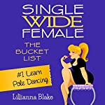 Learn Pole Dancing: Single Wide Female: The Bucket List, Book 1 | Lillianna Blake,P. Seymour