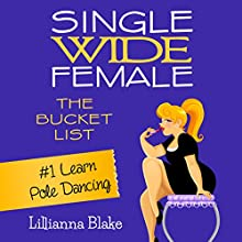 Learn Pole Dancing: Single Wide Female: The Bucket List, Book 1 (       UNABRIDGED) by Lillianna Blake, P. Seymour Narrated by Gwendolyn Druyor
