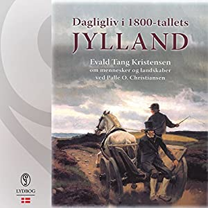Dagligliv i 1800-tallets Jylland Audiobook