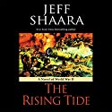 The Rising Tide: A Novel of World War II Hörbuch von Jeff Shaara Gesprochen von: Paul Michael