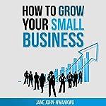 How to Grow Your Small Business | Jane John-Nwankwo