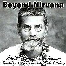 Beyond Nirvana: The Philosophy of Mayavadism: A Life History Audiobook by  Srila Bhakti Prajnan Kesava Go svami Maharaja Narrated by  Sripad Bhaktivedanta Avadhoot Maharaj