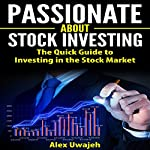 Passionate about Stock Investing: The Quick Guide to Investing in the Stock Market | Alex Uwajeh