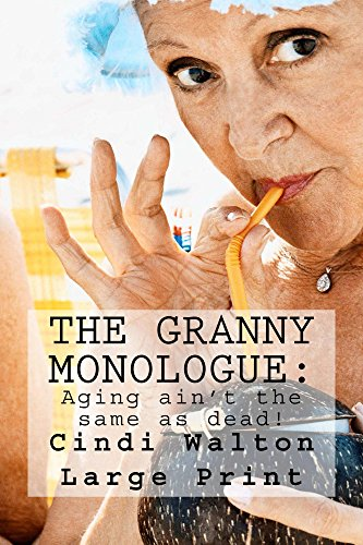 Book: The Granny Monologue - - aging ain't the same as dead! by Cindi Walton