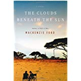 The Clouds Beneath the Sun: A Novel ~ Mackenzie Ford