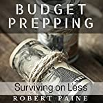 Budget Prepping: Surviving on Less | Robert Paine