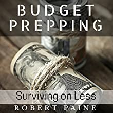 Budget Prepping: Surviving on Less Audiobook by Robert Paine Narrated by John Cormier