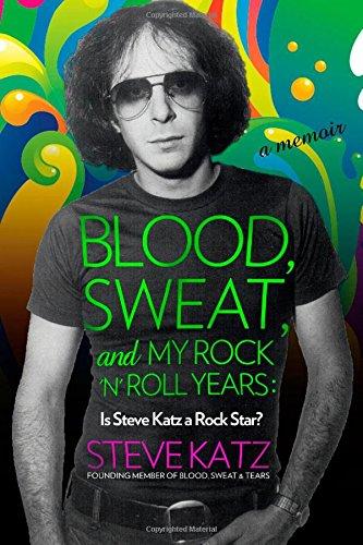 Blood, Sweat, and My Rock n Roll Years Is Steve Katz a Rock Star? [Katz, Steve] (Tapa Dura)
