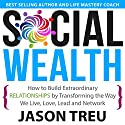 Social Wealth: How to Build Extraordinary Relationships by Transforming the Way We Live, Love, Lead and Network Audiobook by Jason Treu Narrated by Anne Marie Silvey