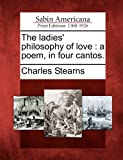 The ladies philosophy of love: a poem, in four cantos.