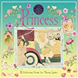 A Genuine and Moste Authentic Guide: Princess: A Glittering Guide for Young Ladies (Genuine & Moste Authentic Guides)