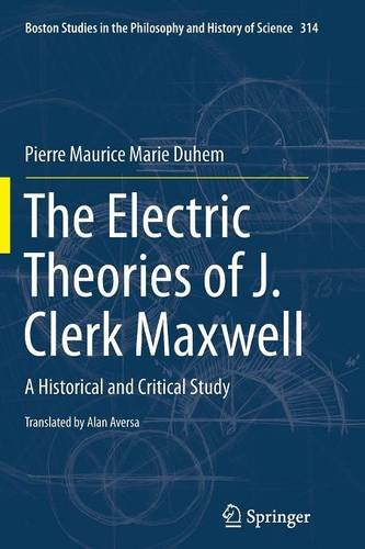 the-electric-theories-of-j-clerk-maxwell-a-historical-and-critical-study-boston-studies-in-the-philo