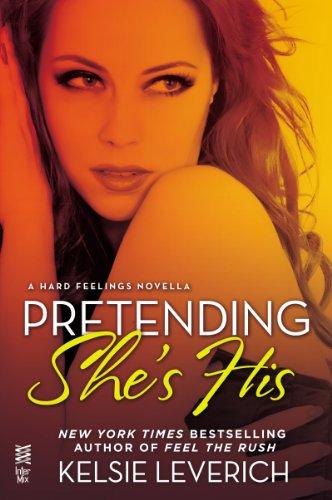 Pretending She's His: A Hard Feelings Novella by Kelsie Leverich