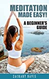 Meditation Made Easy!: A Beginners Guide (Meditation Guides Book 1)