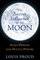 Secret Influence Of The Moon: Alien Origins and Occult Powers