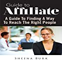 Guide to Affiliate: A Guide to Finding a Way to Reach the Right People Audiobook by Sheena Burk Narrated by  Cyrus