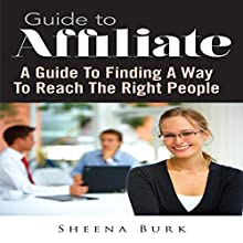 Guide to Affiliate: A Guide to Finding a Way to Reach the Right People (       UNABRIDGED) by Sheena Burk Narrated by Cyrus