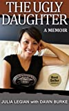 The Ugly Daughter: A thrilling real life journey to self discovery, riches and spirituality