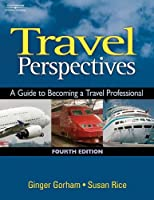 Travel Perspectives A Guide to Becoming a by Gorham