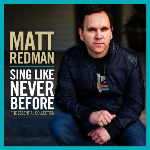 Matt Redman - Sing Like Never Before: The Essential Collection - Zortam Music