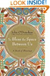 To Bless the Space Between Us: A Book...