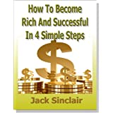 How To Become Rich And Successful In 4 Simple Stepsby Jack Sinclair