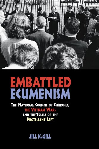Embattled Ecumenism: The National Council of Churches, the Vietnam War, and the Trials of the Protestant Left