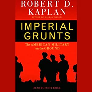 Imperial Grunts: The American Military on the Ground | [Robert D. Kaplan]